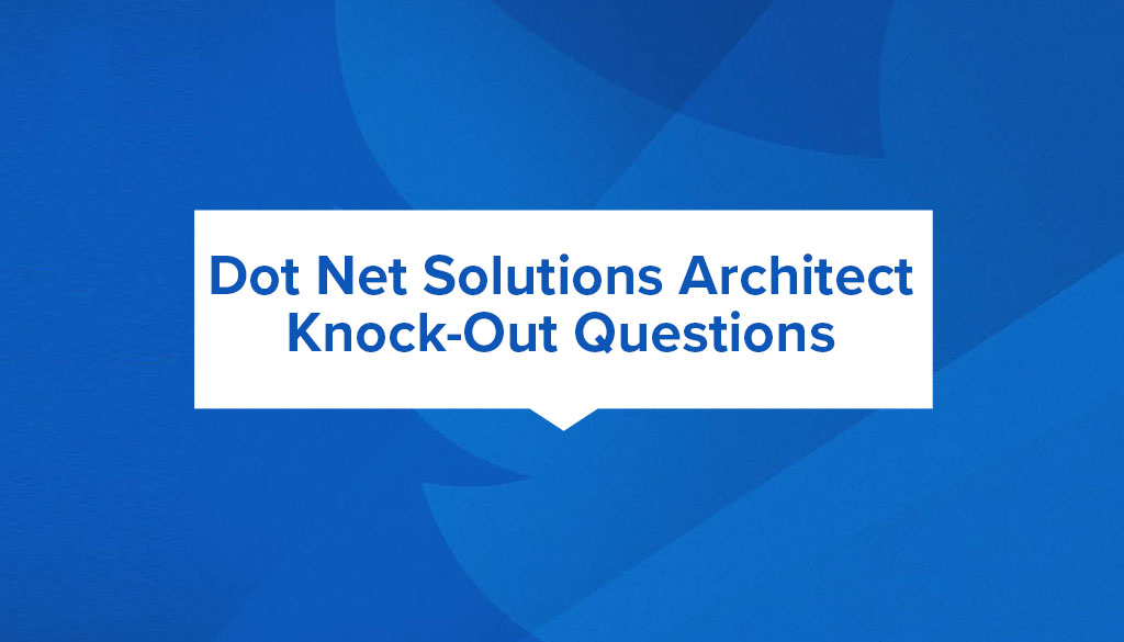 .NET Solutions Architect Knock Out Questions