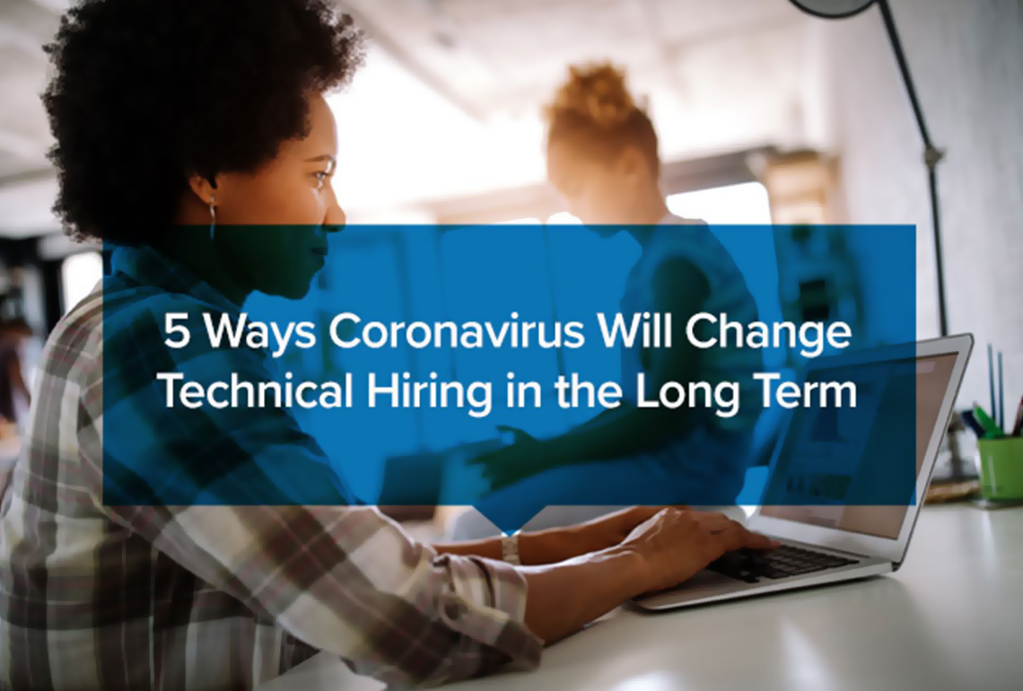 5 Ways Coronavirus Will Change Technical Hiring in the Long Term